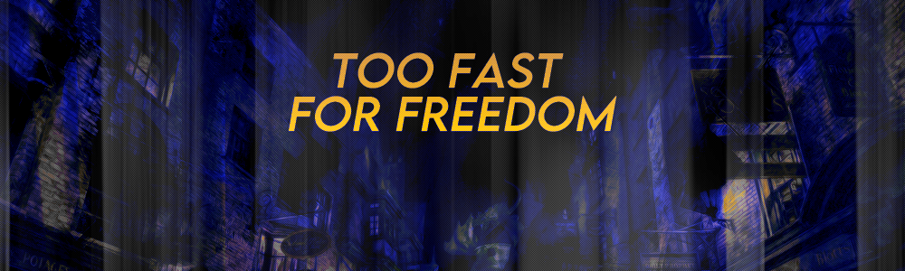 Too Fast For Freedom